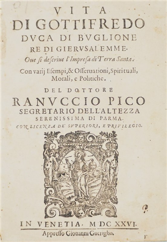 Pico Ranuccio : Crusades. PICO. Vita di Gottifredo duca di Buglione re di Gierusalemme.  - Auction FINE AND RARE BOOKS AND AUTOGRAPHS - Bado e Mart Auctions